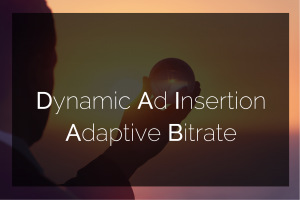 Looking at trends: Dynamic Ad Insertion and Adaptive Bitrate